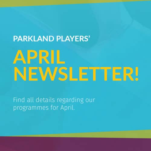 ParklandPlayers April newsletter