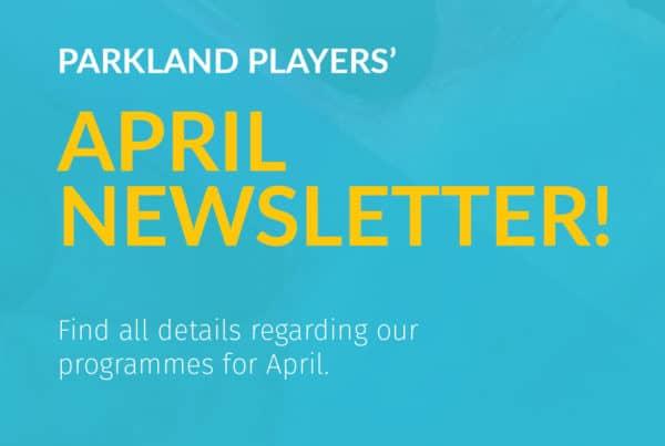 ParklandPlayers April newsletter
